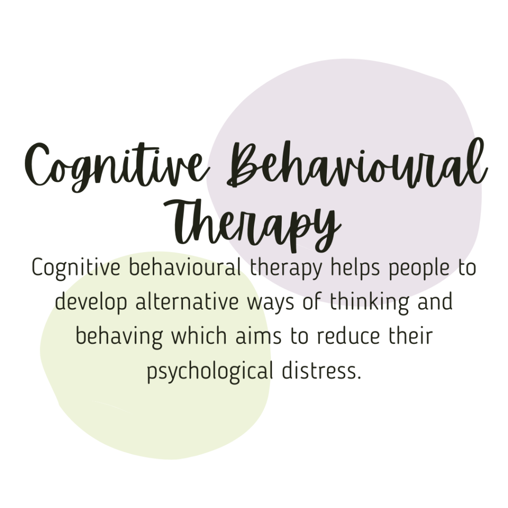 Cognitive behavioural therapy helps people to develop alternative ways of thinking and behaving which aims to reduce their psychological distress.