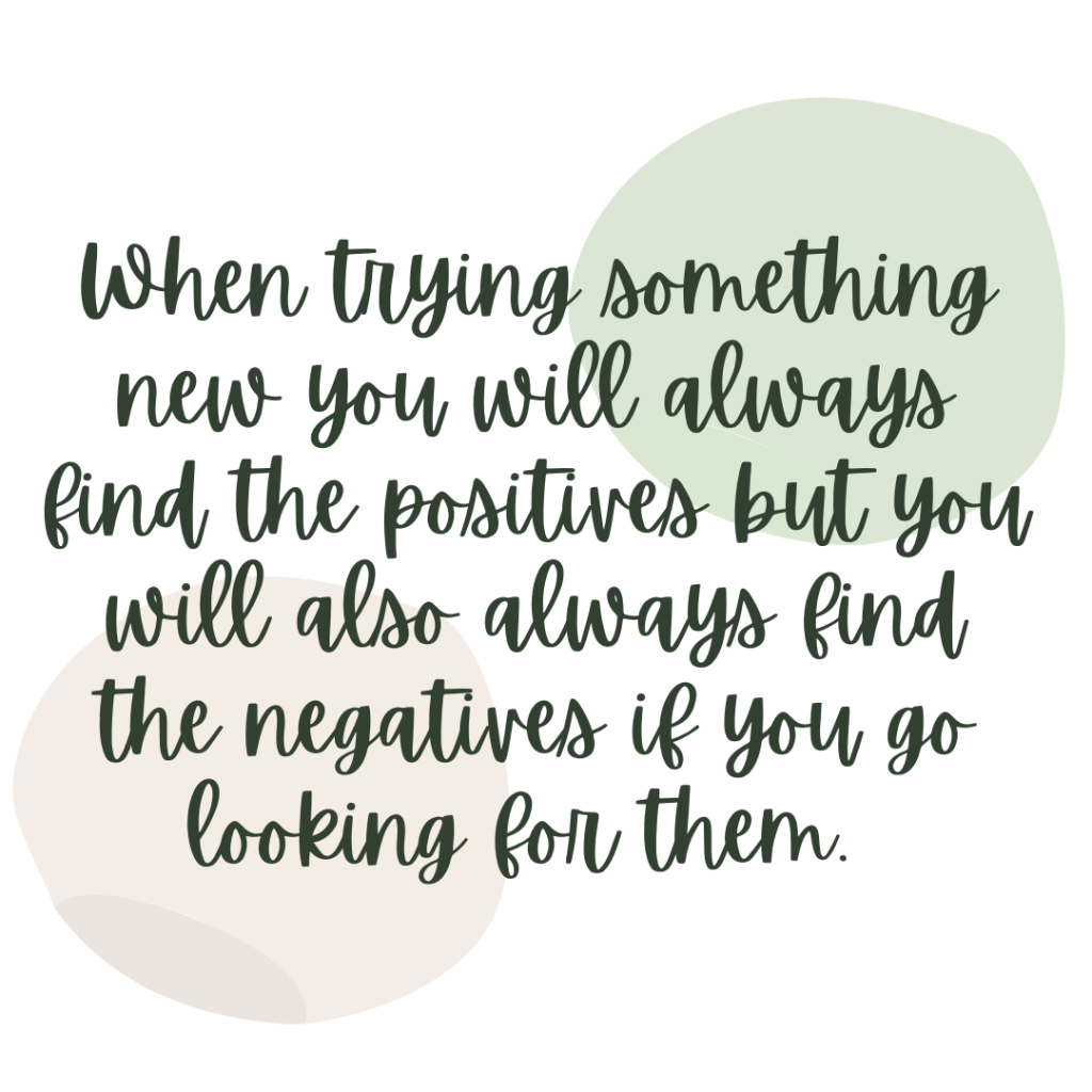 """Green and pink quote """"When trying something new you will always find the positives but you will also always find the negatives if you go looking for them."""